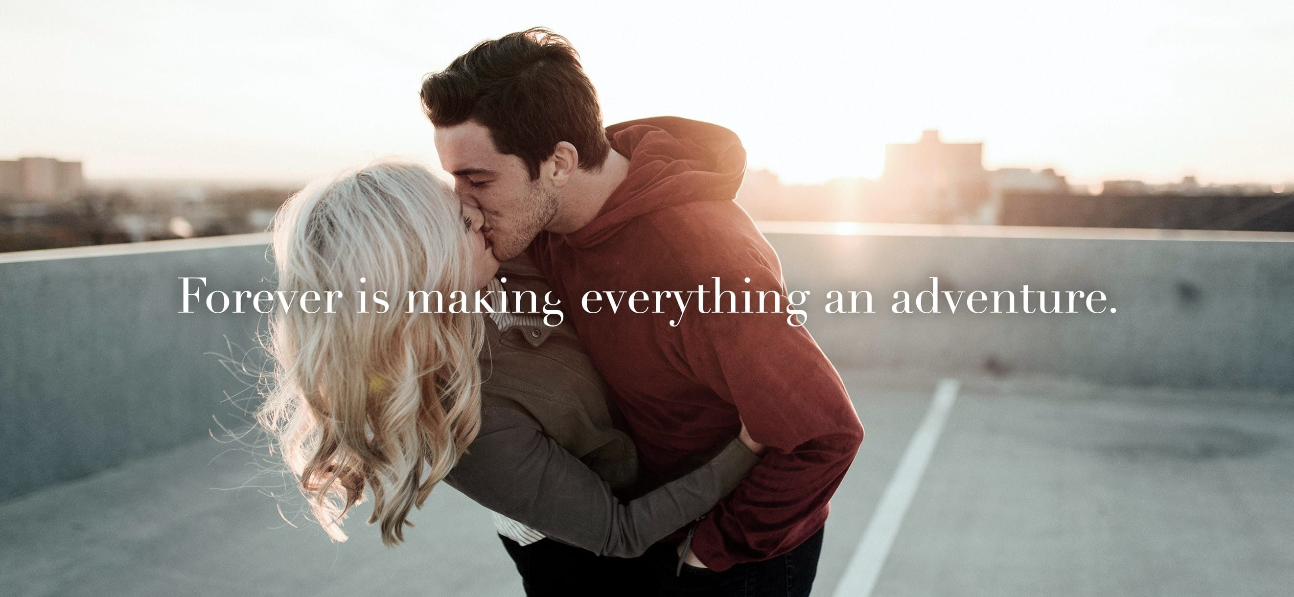 Forever is making everything an adventure.